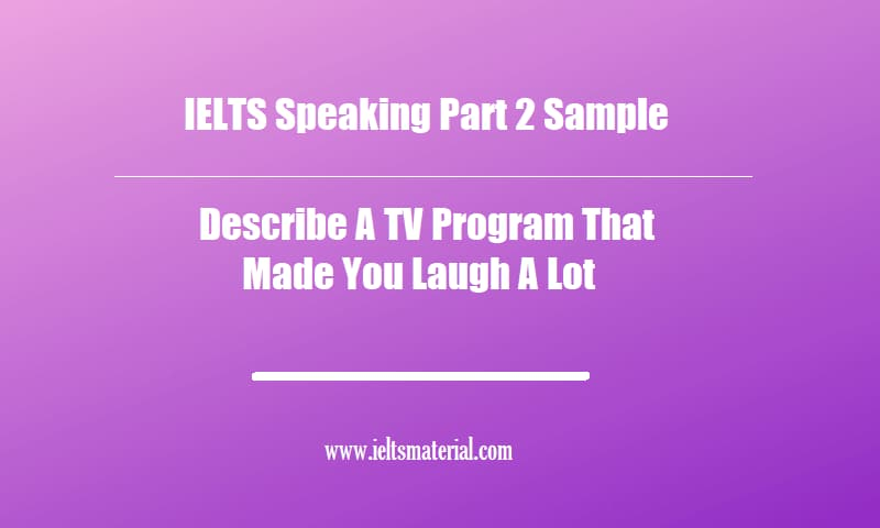 IELTS Speaking Part 2 Sample Describe A TV Program That Made You Laugh A Lot