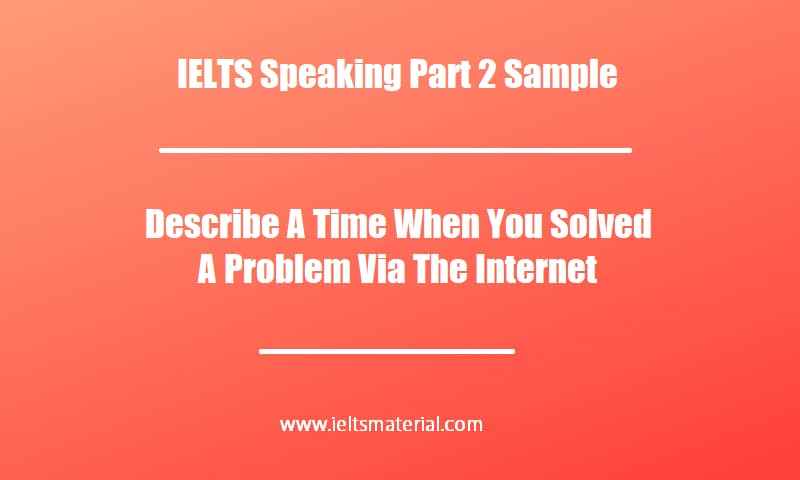 IELTS Speaking Part 2 Sample Describe A Time When You Solved A Problem Via The Internet