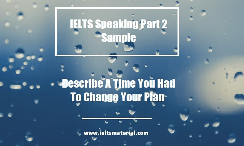 IELTS Speaking Part 2 Sample Describe A Time You Had To Change Your Plan