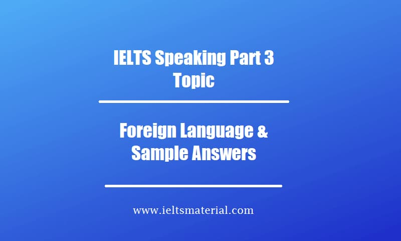 IELTS Speaking Part 3 Topic Foreign Language & Sample Answers