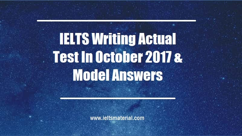 IELTS Writing Actual Test In October 2017 & Model Answers
