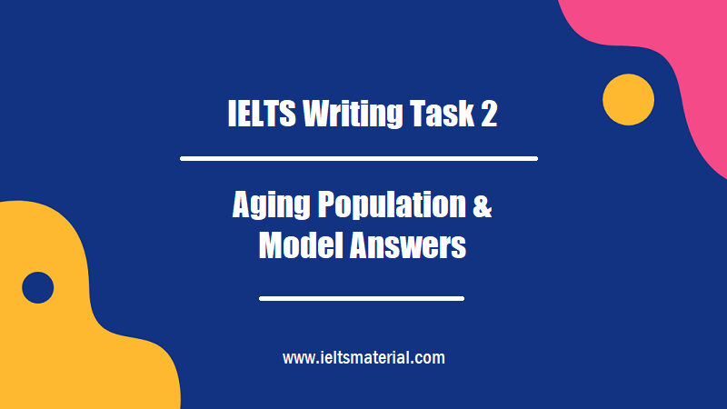 IELTS Writing Task 2 Topic Aging Population & Model Answers