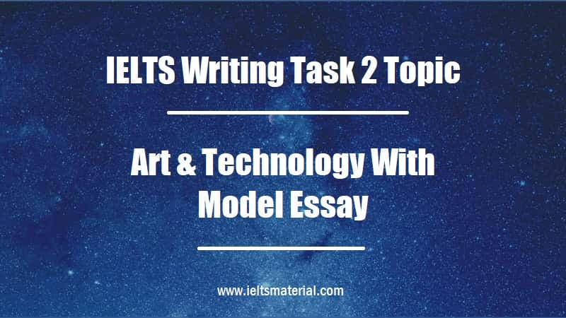 IELTS Writing Task 2 Topic Art & Technology With Model Essay