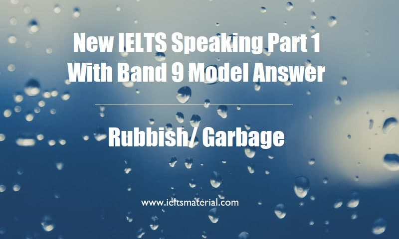 New IELTS Speaking Part 1 With Band 9 Model Answer Topic Rubbish Garbage