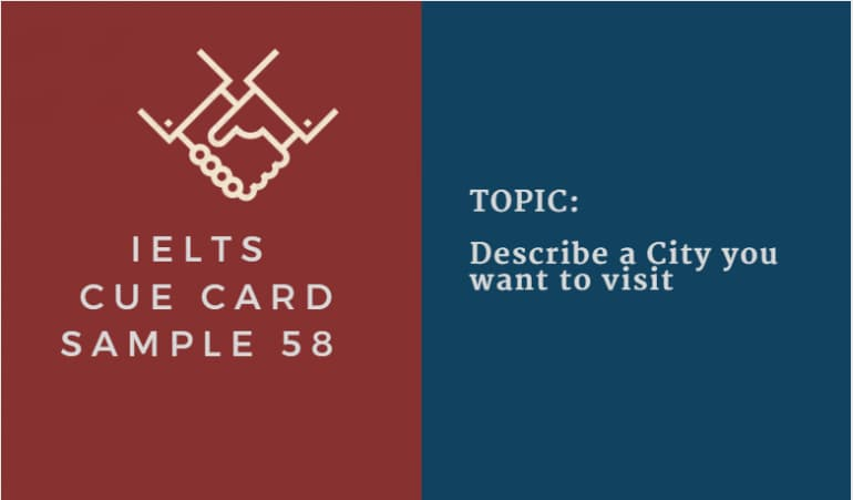 IELTS Speaking Cue Card Sample 58 - Topic: A City You Want To Visit