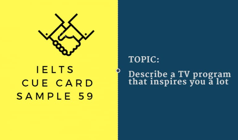 IELTS Speaking Cue Card Sample 59 - Topic: A TV Program Inspires You