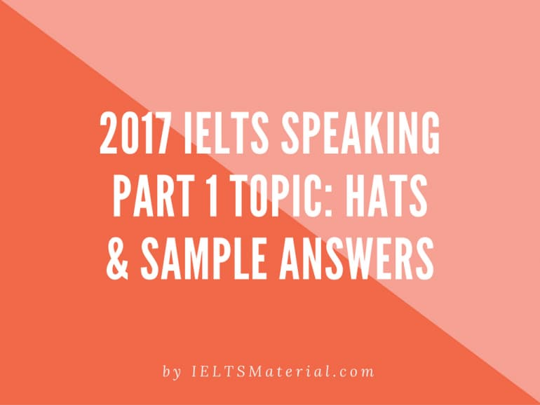 2017 IELTS Speaking Part 1 Topic: do you like to wear Hats & Sample Answers