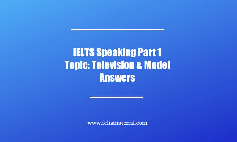 IELTS Speaking Part 1 Topic: Television & Model Answers