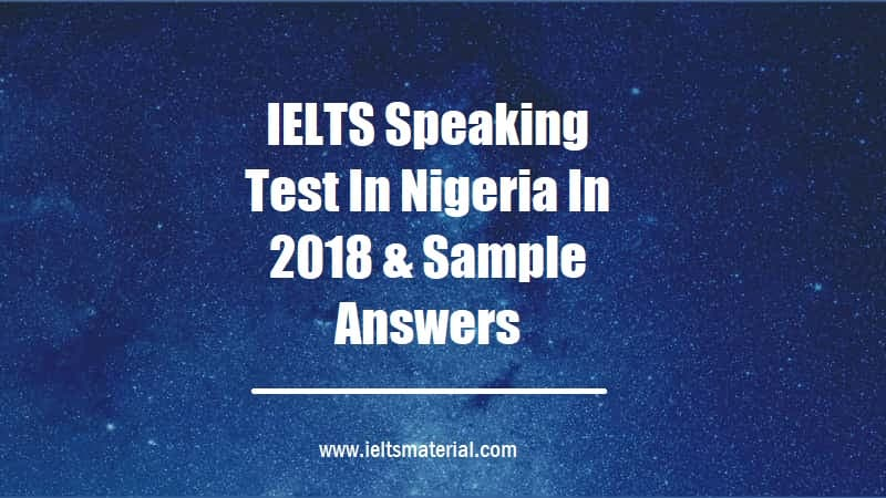 IELTS Speaking Test In Nigeria In 2018 & Sample Answers (1)
