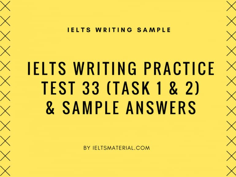 IELTS Writing Practice Test 33 (Task 1 & 2) & Sample Answers