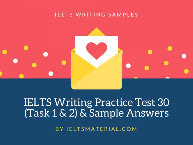 IELTS Writing Practice Test 30 (Task 1 & 2) & Sample Answers