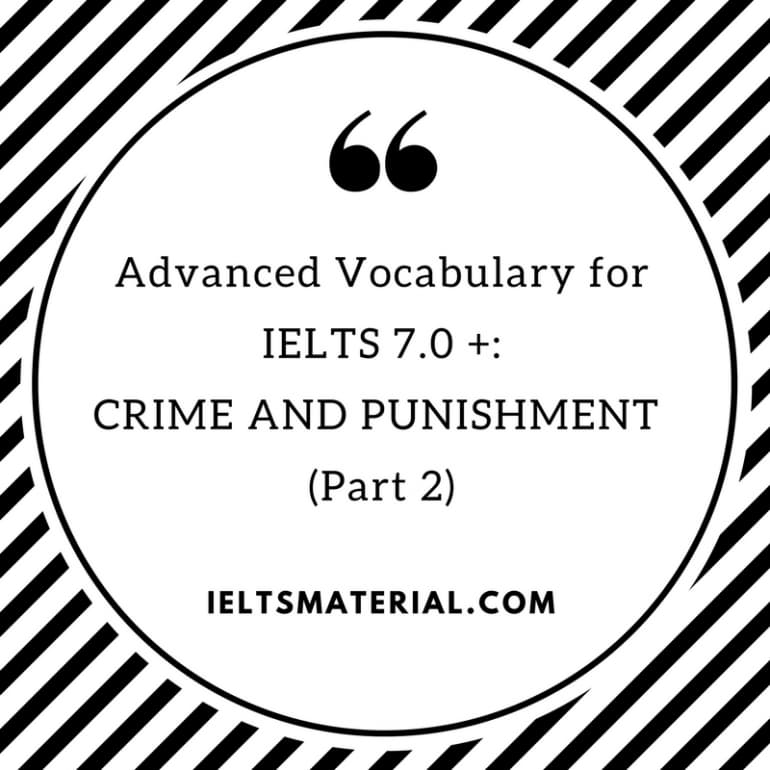Advanced Vocabulary for IELTS 7.0 +: CRIME AND PUNISHMENT (Part 2)