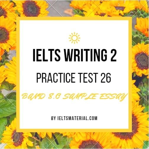 IELTS WRITING 2 PRACTICE TEST 26 & BAND 8.0 SAMPLE ANSWER
