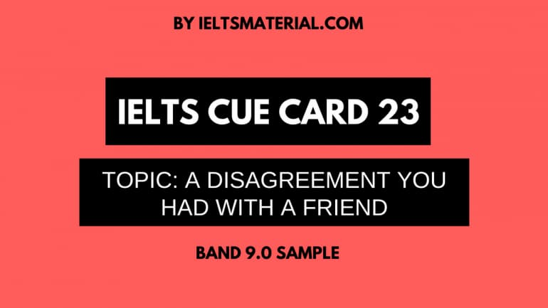 IELTS Cue Card Sample 23 - Topic: A disagreement you had with a friend