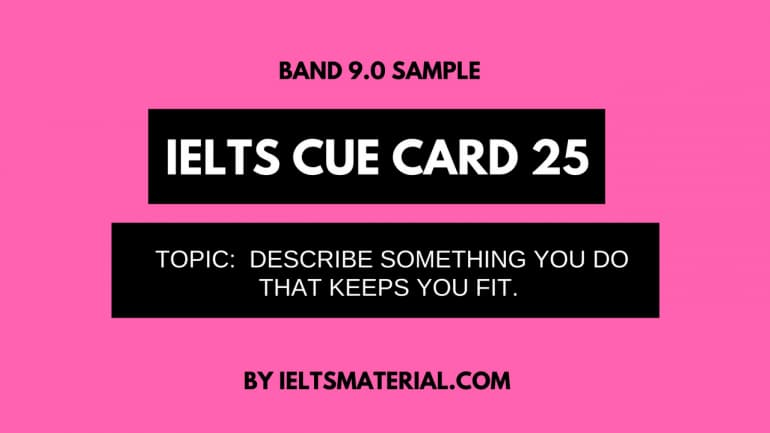 IELTS Cue Card Sample 25 - Topic: Describe Something you do that keeps you fit and Healthy