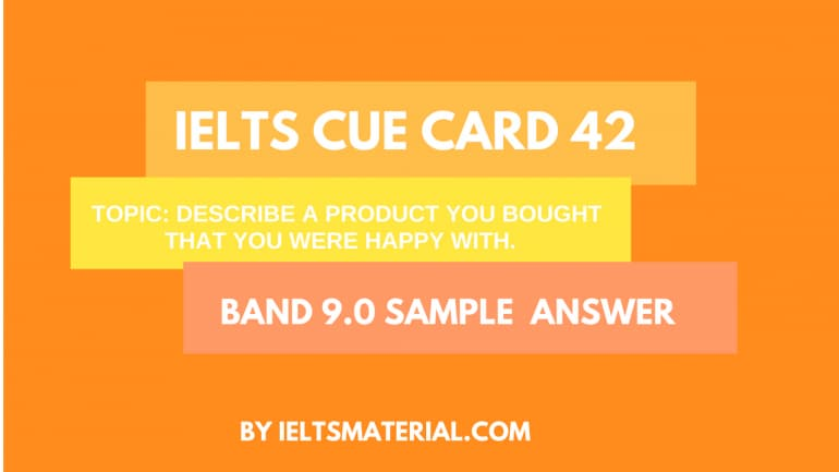 IELTS Cue Card Sample 42 - Topic: A Product You Were Happy With
