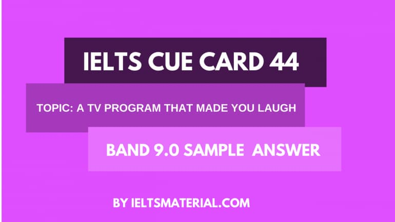 IELTS Cue Card Sample 44 - Topic: A TV Program that Made You Laugh