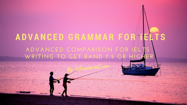 Grammar for IELTS: Advanced Comparison for IELTS Writing to Get Band 7.5 or Higher