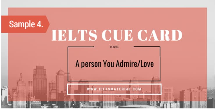 IELTS Cue Card Sample 4 - Topic: A person You Admire/Love Essay