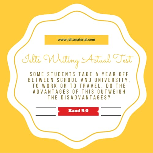 IELTS Writing Actual Test & Band 9.0 Advantage/Disadvantage Essay - Topic: Gap Year