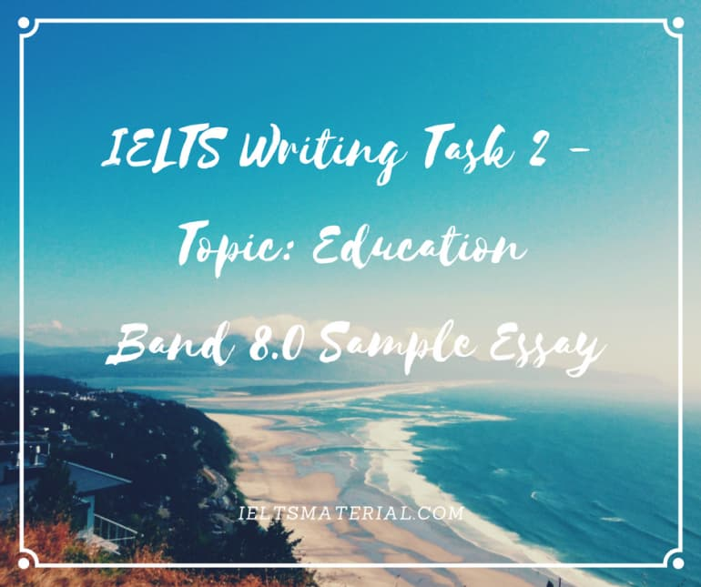 IELTS Writing Task 2 - Topic: Education & Band 8.0 Sample Argumentative Essay