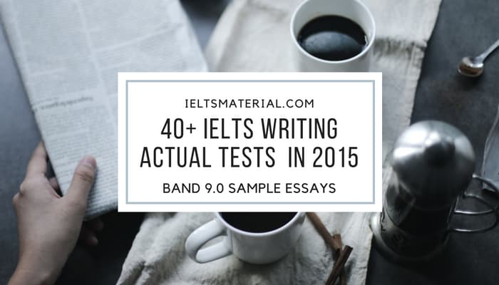 IELTS Writing Actual Tests (Task 2) in 2015 & Model Essays