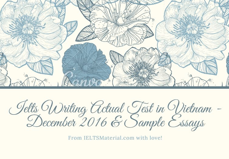IELTS Writing Actual Test in Vietnam - December 2016 & Sample Essays