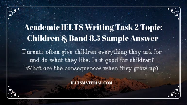 Academic IELTS Writing Task 2 Topic: Children & Band 8.5 Sample Answer