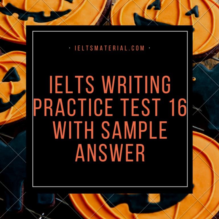 IELTS Writing Practice Test 16 With Sample Answer