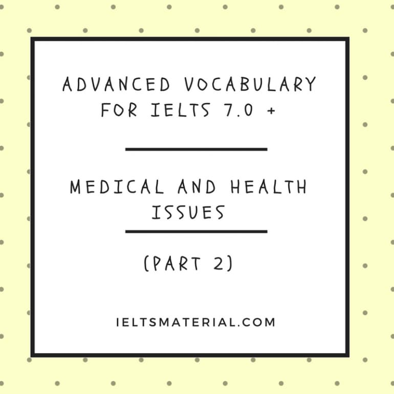 Advanced Vocabulary For Ielts 7.0 +: Medical And Health Issues (Part 2)