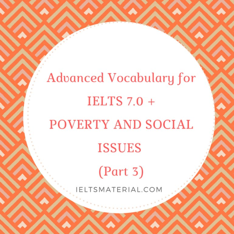 Advanced Vocabulary For Ielts 7.0+: Poverty And Social Issues ( Part 3)