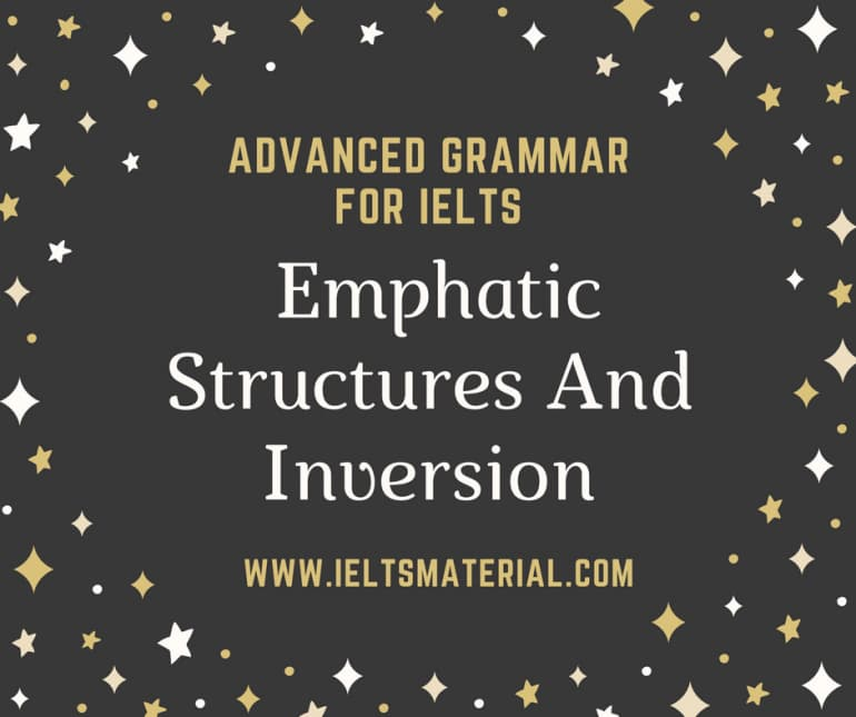 Advanced Grammar for IELTS : Emphatic structures exercises and inversion