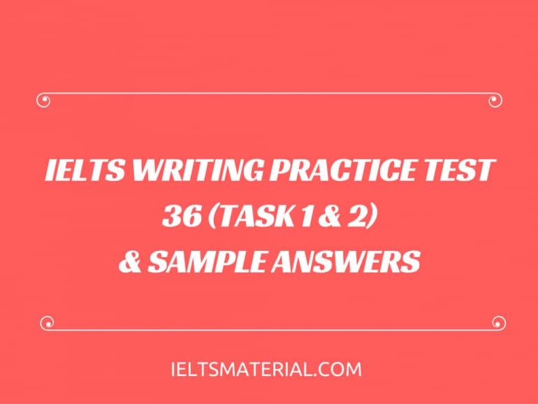 IELTS Writing Practice Test 36 (Task 1 & 2) & Sample Answers