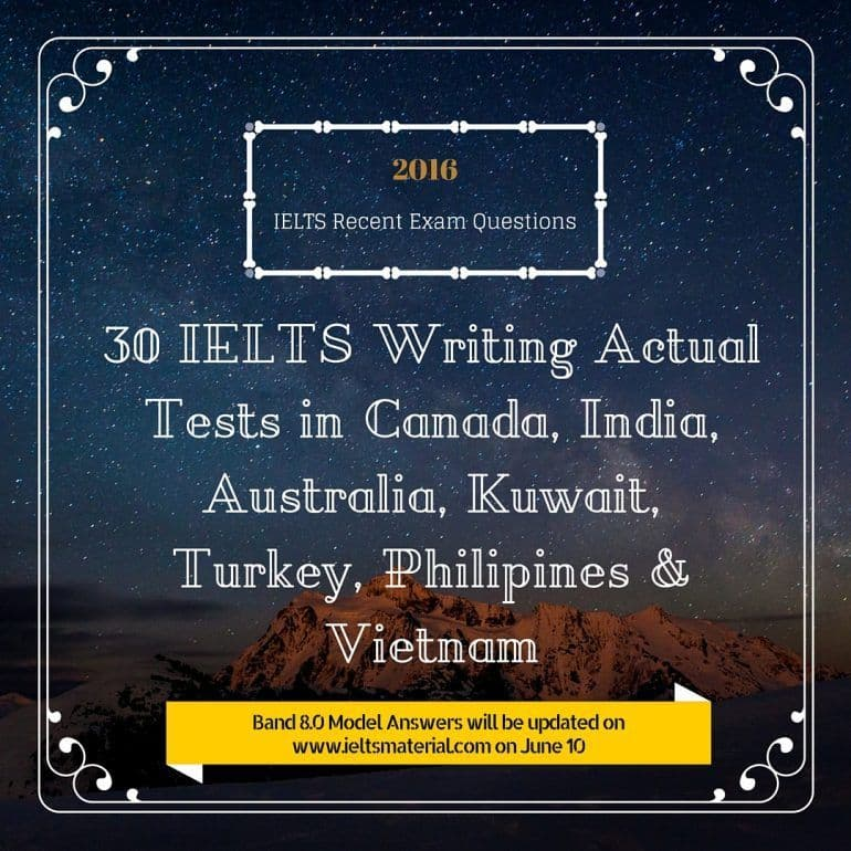 30 IELTS Writing Recent Actual Tests & Model Essays