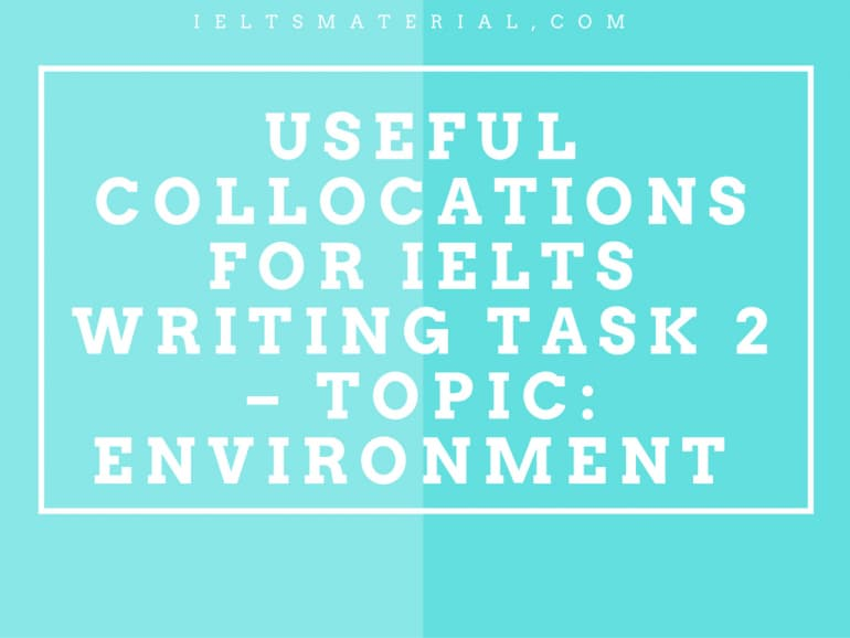 Collocations For IELTS Writing Task 2 – Topic: The Environment