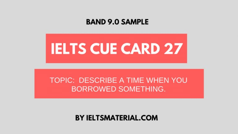 IELTS Cue Card Sample 27 - Topic : A Time You Borrowed Something useful