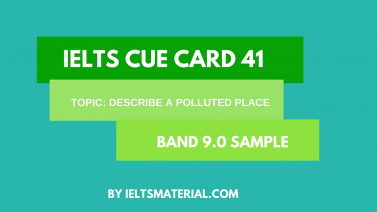 IELTS Cue Card Sample 41 - Topic : Describe a polluted place