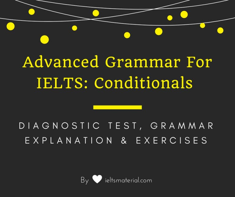Advanced Grammar for IELTS: Conditionals - Diagnostic Test, Grammar Explanation & Practice Exercises