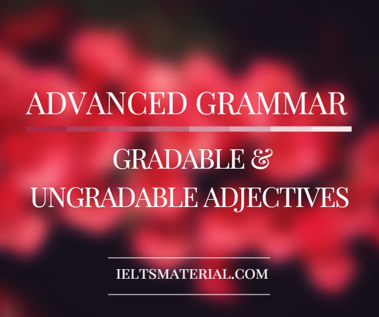 Advanced Grammar for IELTS: Gradable & Ungradable Adjectives