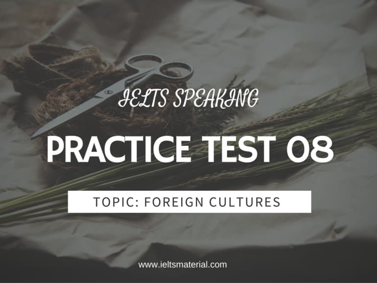IELTS Speaking Practice Test 08 – Topic: Describe a foreign culture that you like