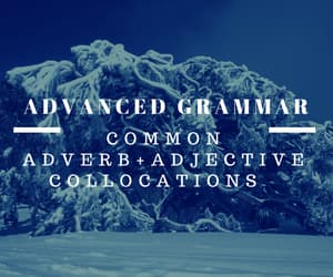 Advanced Grammar for IELTS: Common Adverb+Adjective Collocations