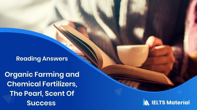 Organic Farming And Chemical Fertilizers, The Pearl, Scent Of Success – IELTS Reading Answers