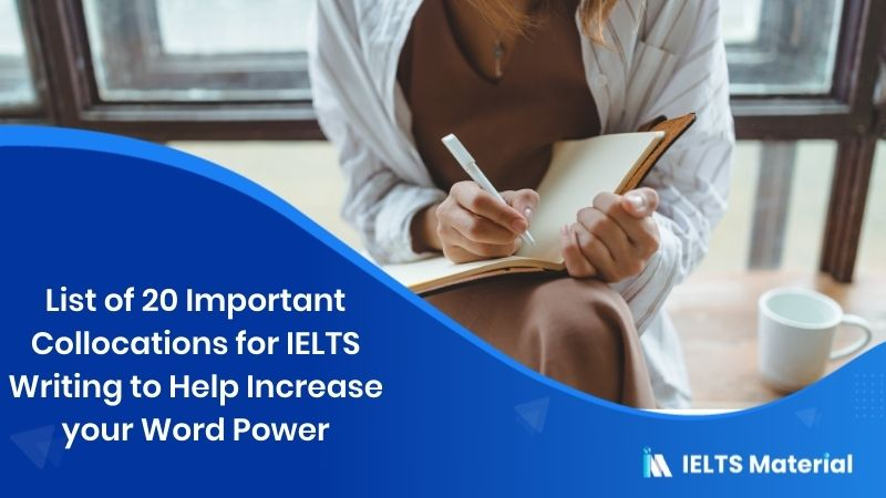 List of 20 Important Collocations for IELTS Writing to Help Increase your Word Power