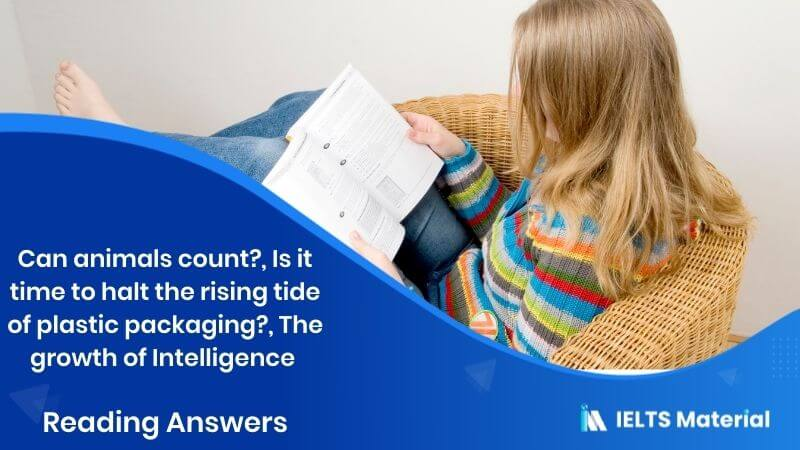 Can animals count?, Is it time to halt the rising tide of plastic packaging?, The growth of intelligence- Reading Answers