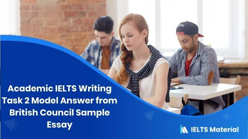Academic IELTS Writing Task 2 Model Answer from British Council Sample Essay