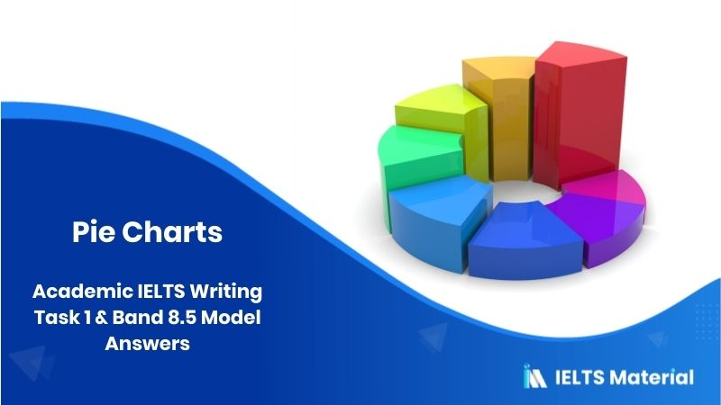 Academic IELTS Writing Task 1 - Pie Charts & Band 8.5 Model Answers