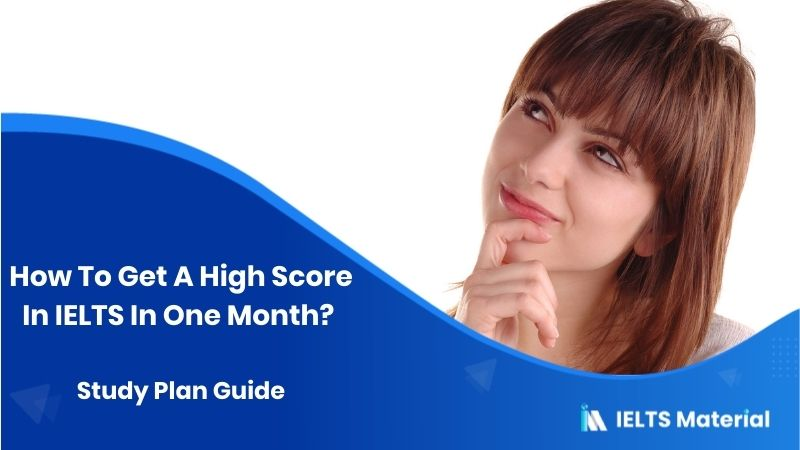 How To Get A High Score In IELTS In One Month? | Study Plan Guide