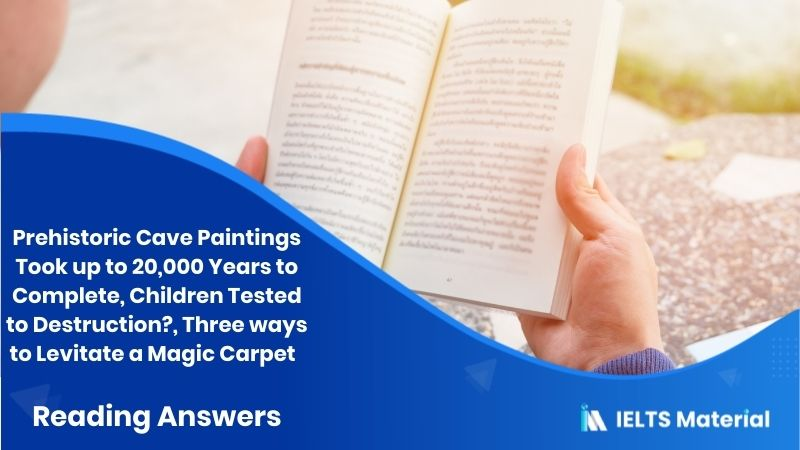 Prehistoric Cave Paintings Took up to 20,000 Years to Complete, Children Tested to Destruction?, Three ways to Levitate a Magic Carpet - Reading Answers
