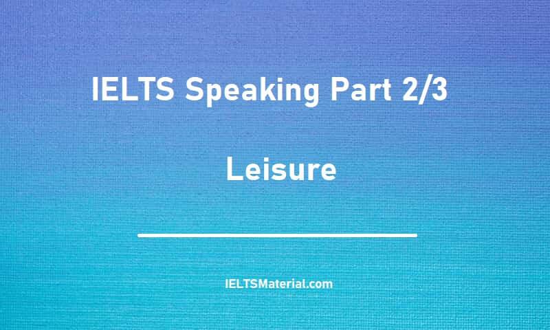 IELTS Speaking Part 2/3 - Topic : Leisure