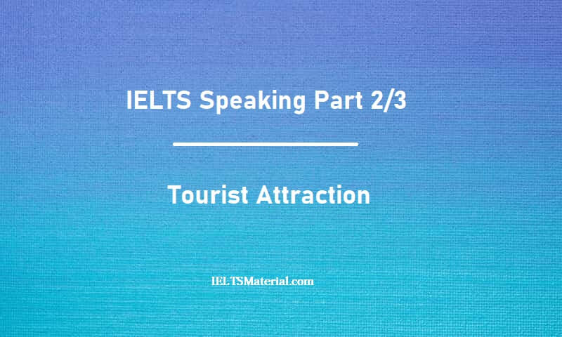 IELTS Speaking Part 2/3 - Topic : Tourist Attraction